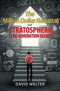 The Million Dollar Rebuttal and Stratospheric Lead Generation Secrets